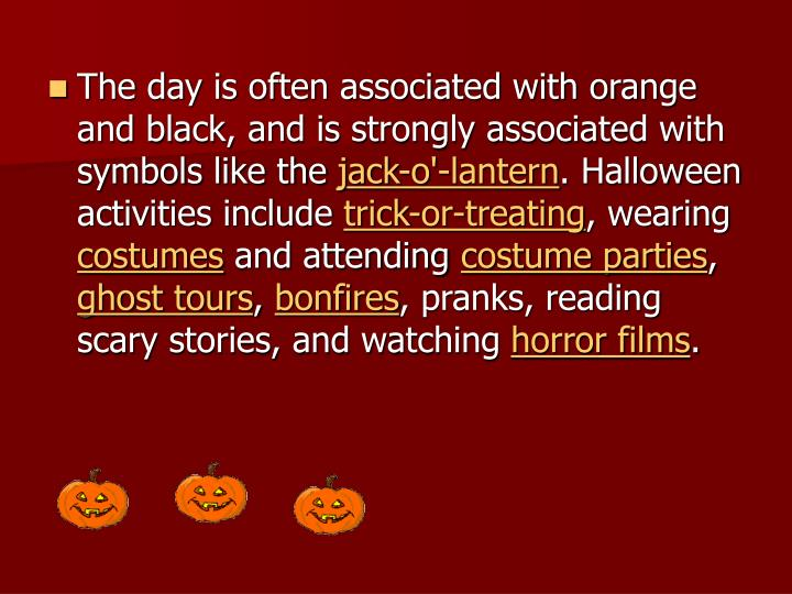 The day is often associated with orange and black, and is strongly associated with symbols like the
