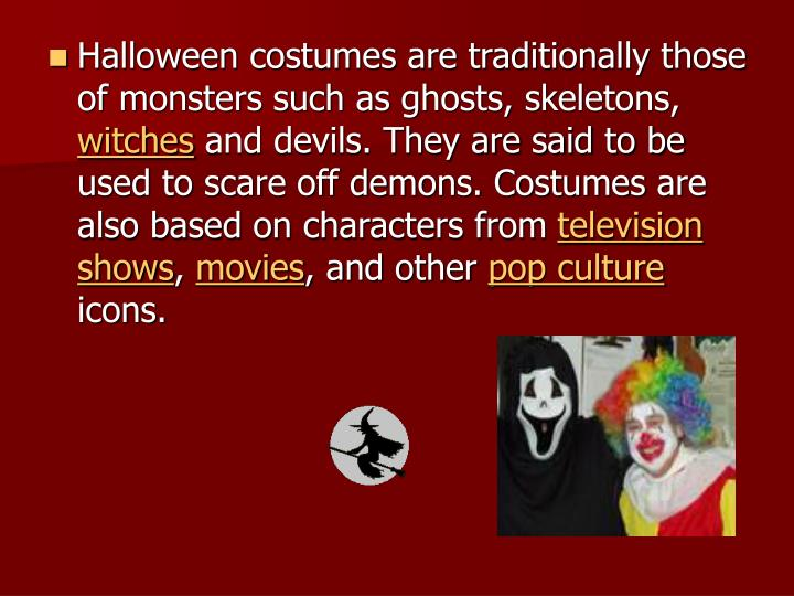 Halloween costumes are traditionally those of monsters such as ghosts, skeletons,