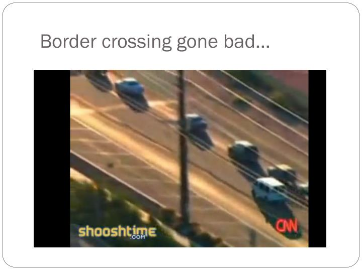 Border crossing gone bad…