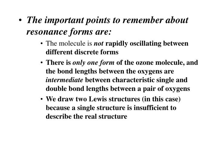 The important points to remember about resonance forms are: