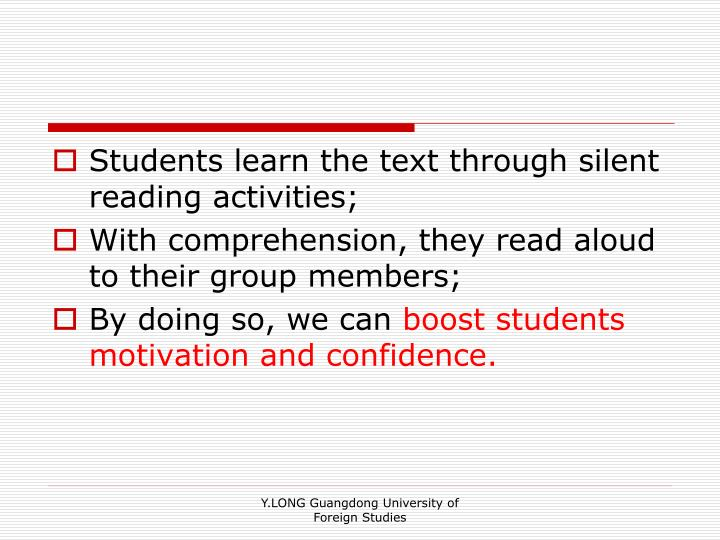 Students learn the text through silent reading activities;