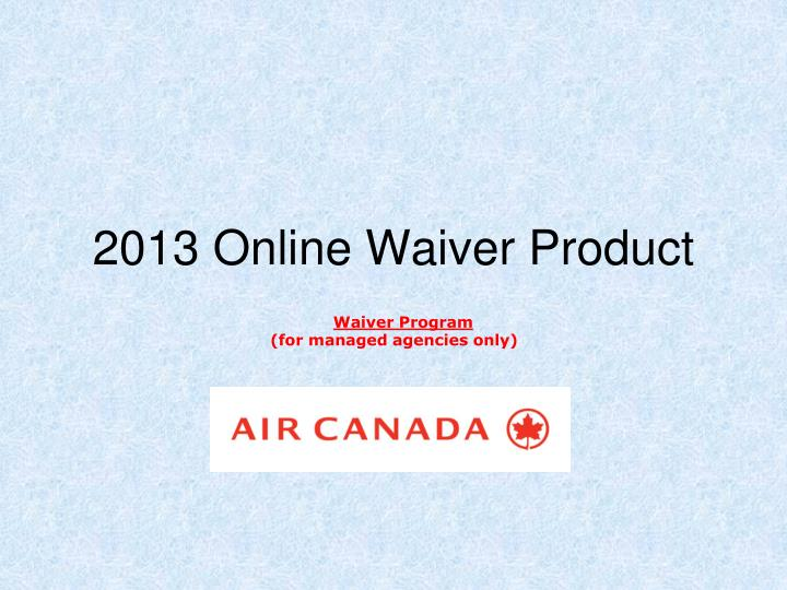2013 Online Waiver Product