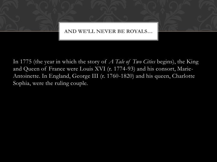 And we'll never be royals…