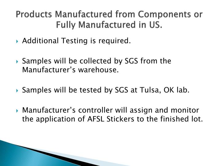 Products Manufactured from Components or Fully Manufactured in US.