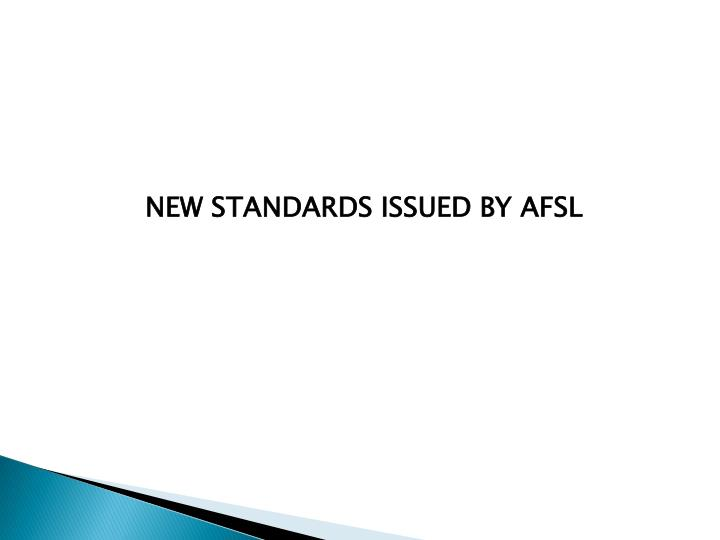 NEW STANDARDS ISSUED BY AFSL