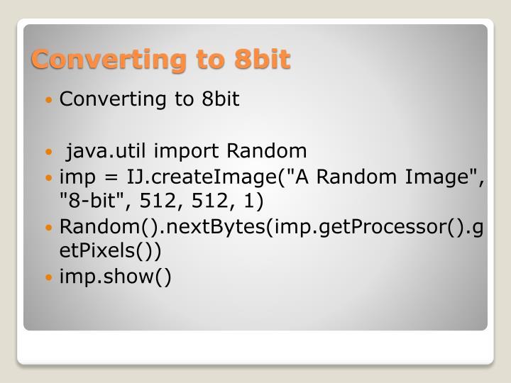Converting to 8bit