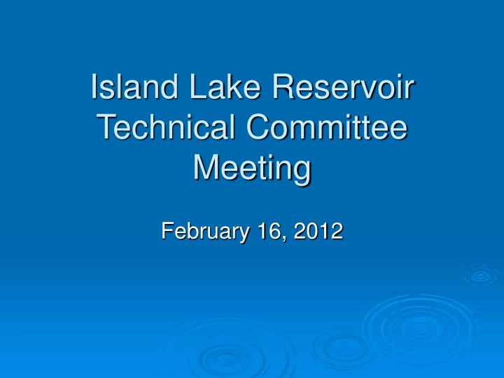 Island lake reservoir technical committee meeting