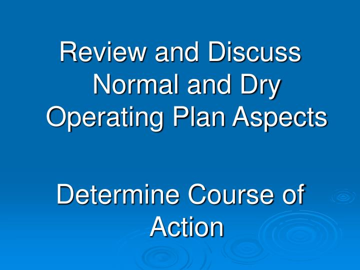 Review and Discuss Normal and Dry Operating Plan Aspects