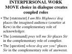 interpersonal work move choice in dialogue creates coupled roles