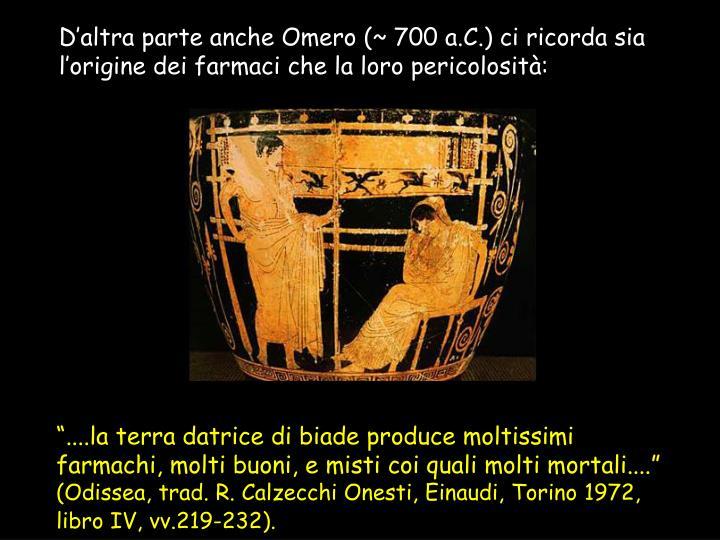 D'altra parte anche Omero (~ 700 a.C.) ci ricorda sia l'origine dei farmaci che la loro pericolosità: