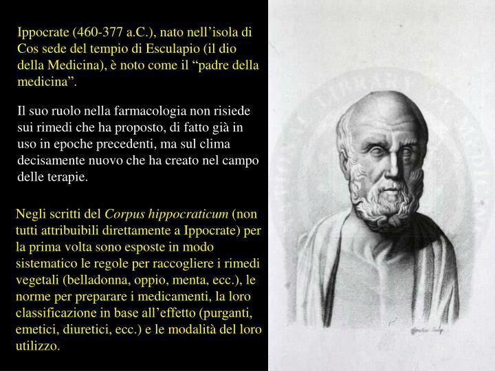 """Ippocrate (460-377 a.C.), nato nell'isola di Cos sede del tempio di Esculapio (il dio della Medicina), è noto come il """"padre della medicina""""."""