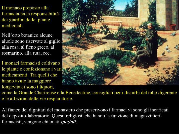 I monaci farmacisti coltivano le piante e confezionano i vari medicamenti. Tra quelli che hanno avuto la maggiore longevità ci sono i liquori,