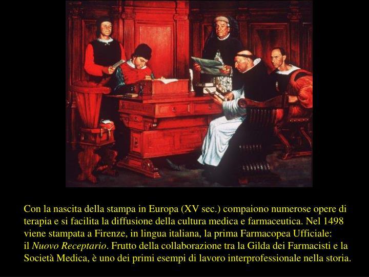 Con la nascita della stampa in Europa (XV sec.) compaiono numerose opere di terapia e si facilita la diffusione della cultura medica e farmaceutica. Nel 1498