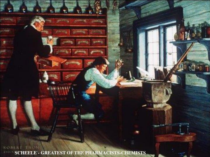 SCHEELE - GREATEST OF THE PHARMACISTS-CHEMISTS
