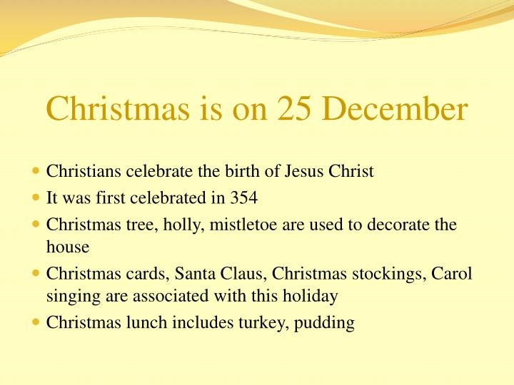Christmas is on 25 december