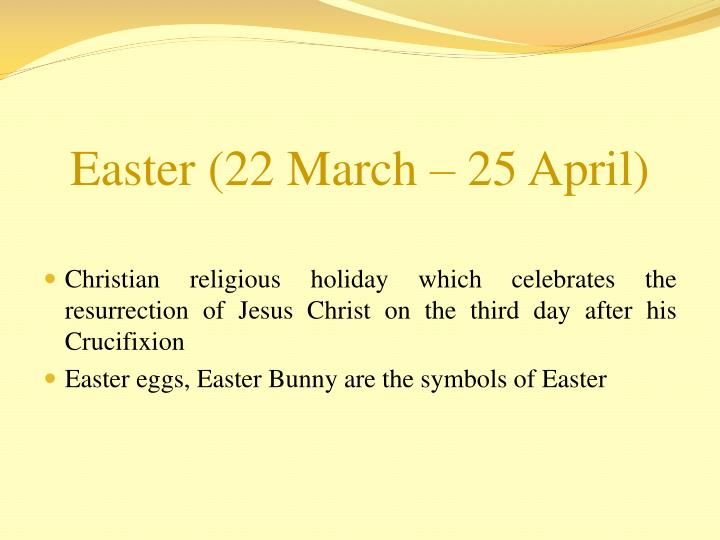 Easter (22 March – 25 April)