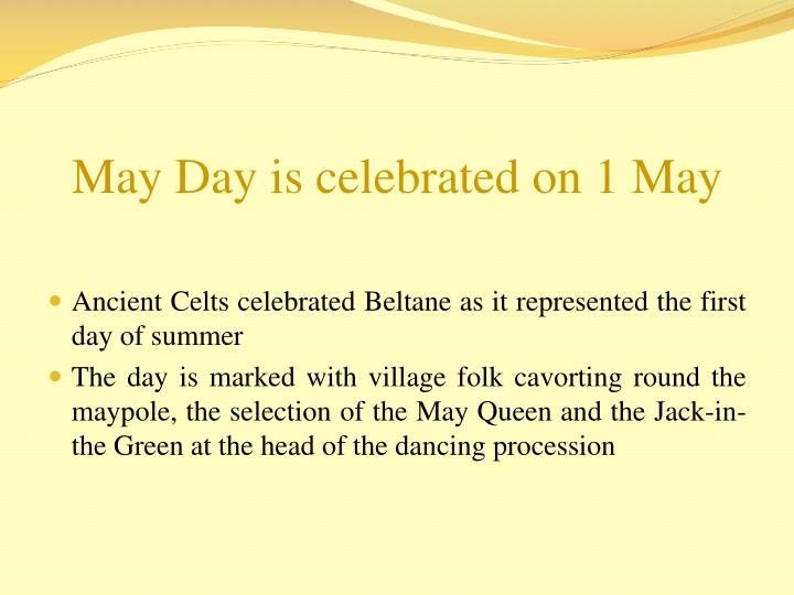 May Day is celebrated on 1 May