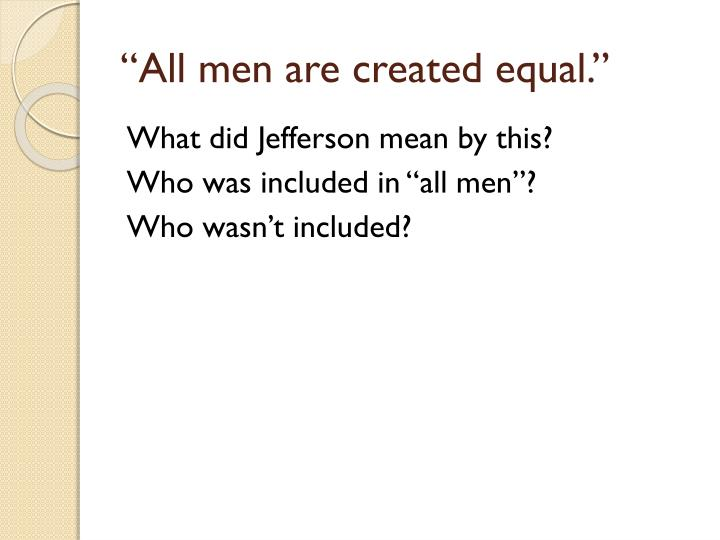 """All men are created equal"