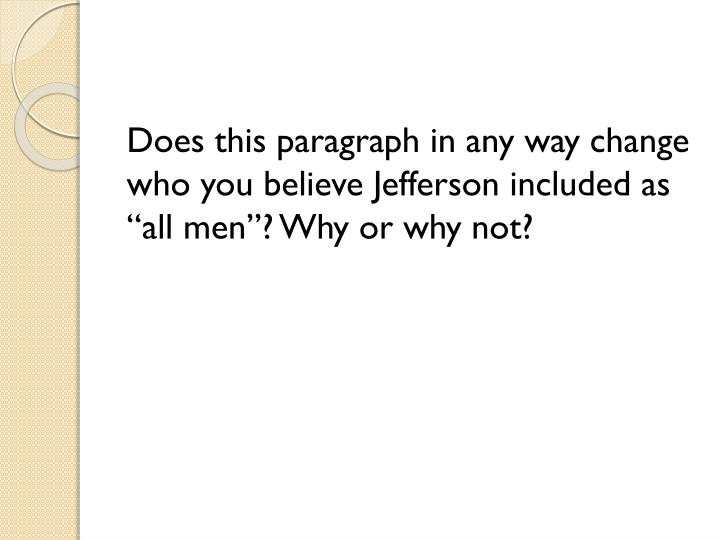 "Does this paragraph in any way change who you believe Jefferson included as ""all men""? Why or why not?"