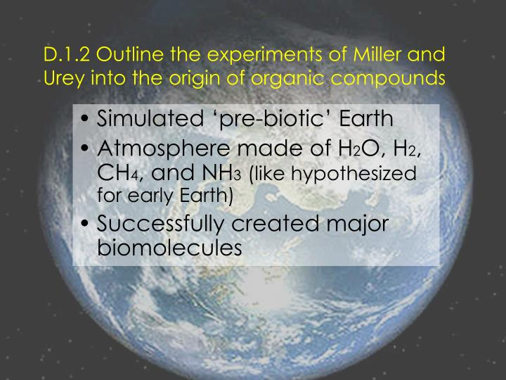 D 1 2 outline the experiments of miller and urey into the origin of organic compounds