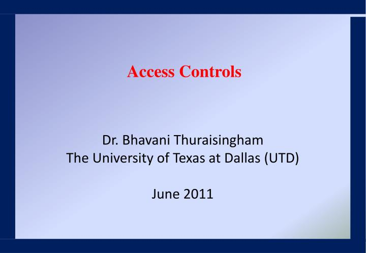 dr bhavani thuraisingham the university of texas at dallas utd june 2011
