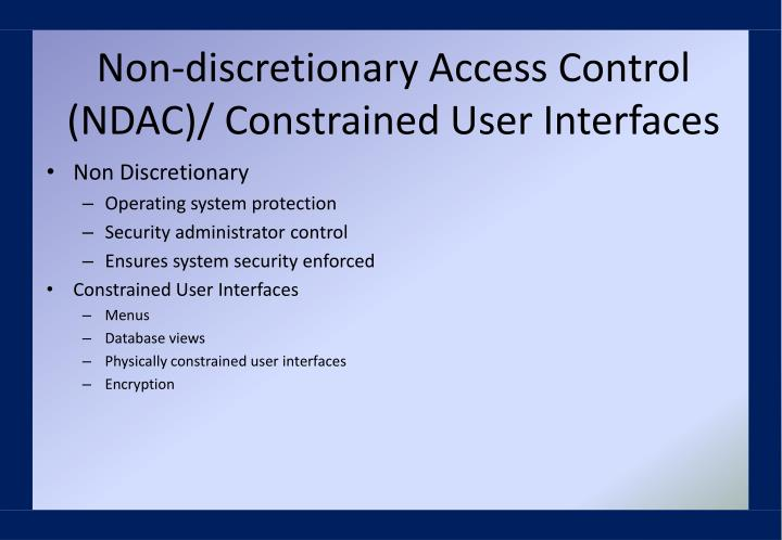 Non-discretionary Access Control (NDAC)/ Constrained User Interfaces