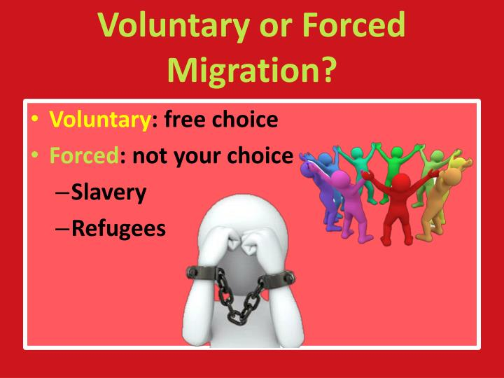 Voluntary or Forced Migration?