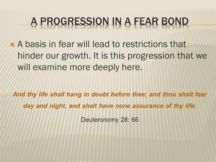 A basis in fear will lead to restrictions that hinder our growth. It is this progression that we will examine more deeply here