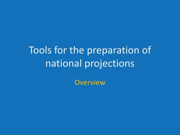 Tools for the preparation of national projections