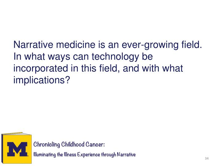 Narrative medicine is an ever-growing field. In what ways can technology be incorporated in this field, and with what implications?