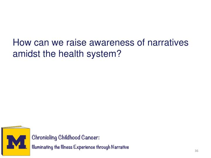 How can we raise awareness of narratives amidst the