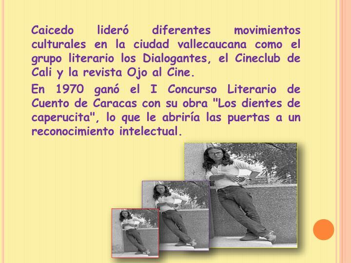 Caicedo lider diferentes movimientos culturales en la ciudad vallecaucana como el grupo literario los Dialogantes, el Cineclub de Cali y la revista Ojo al Cine.