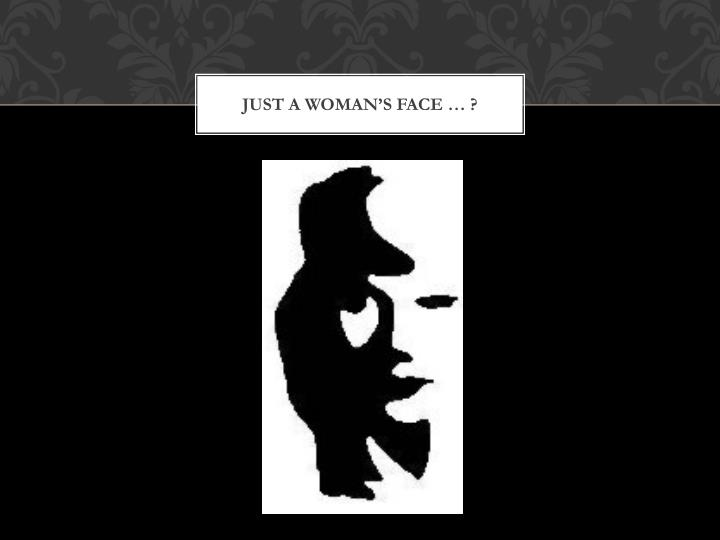 just a woman's face … ?