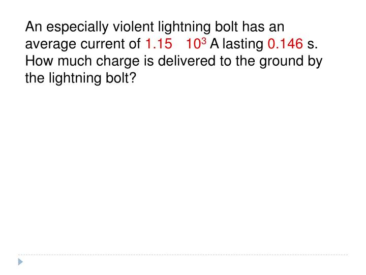 An especially violent lightning bolt has an average current of