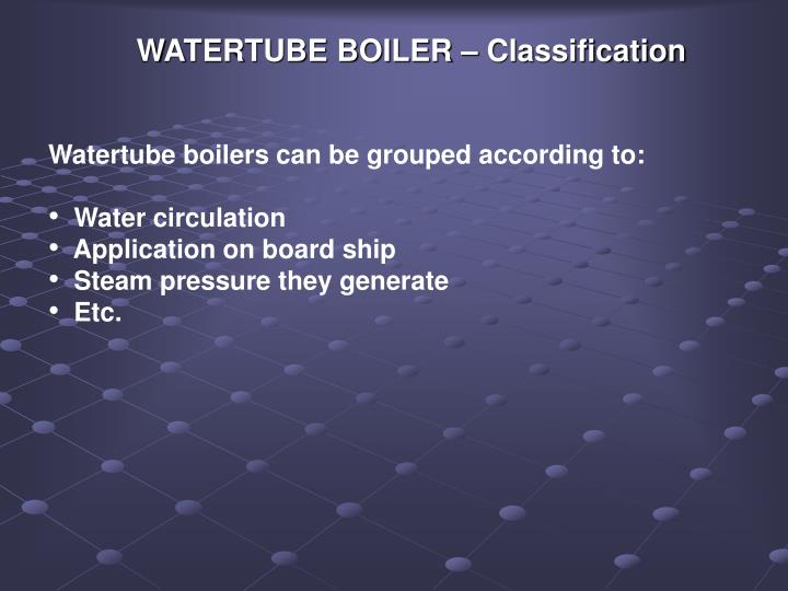 Watertube boilers can be grouped according to: