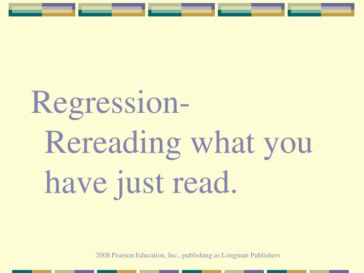 Regression-  Rereading what you have just read.