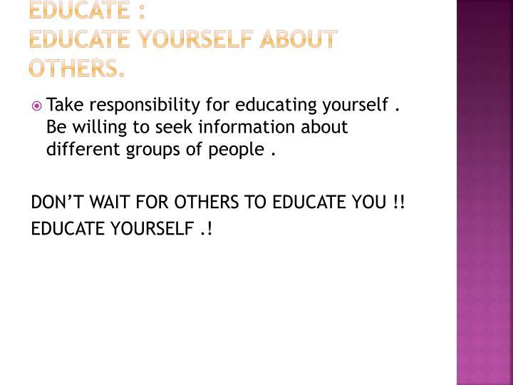Educate :