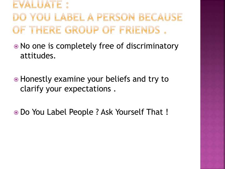 Evaluate do you label a person because of there group of friends