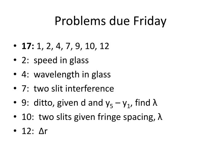 Problems due friday