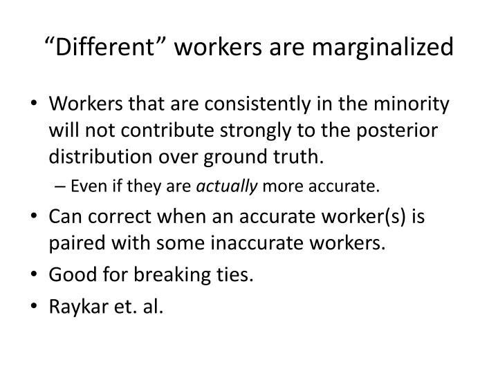 """Different"" workers are marginalized"