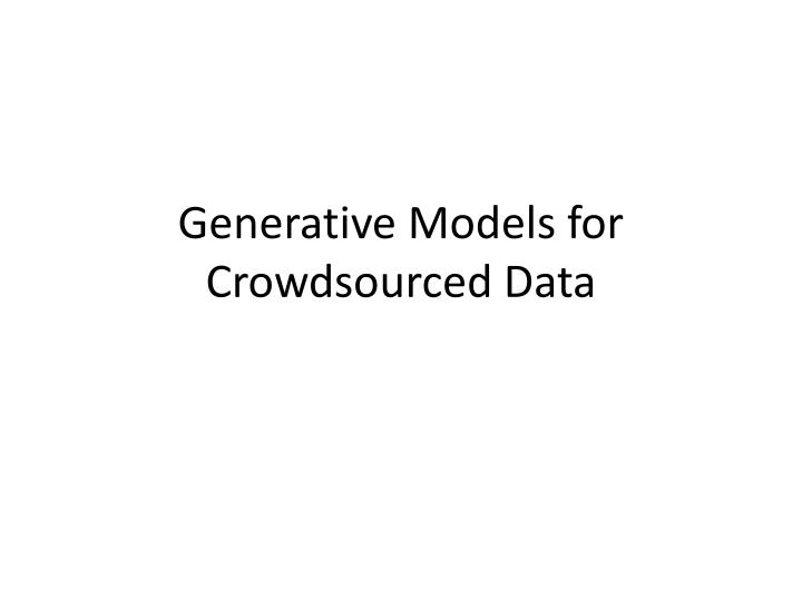 Generative models for crowdsourced data