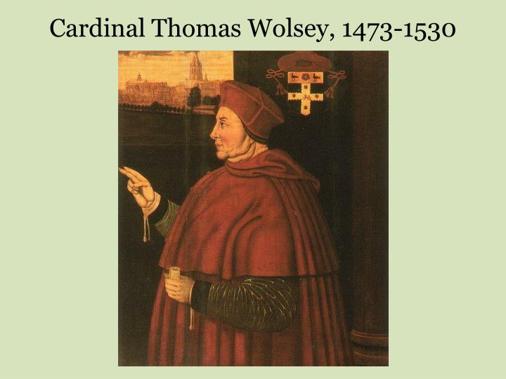 Cardinal Thomas Wolsey, 1473-1530