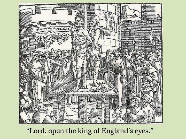 """Lord, open the king of England's eyes."""
