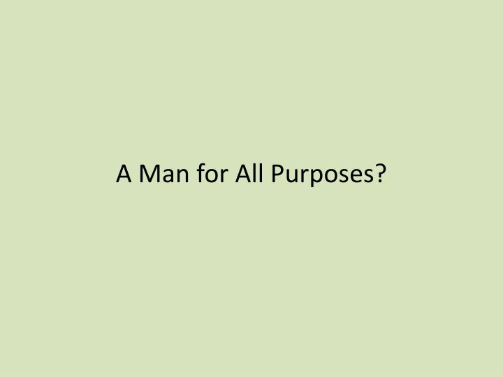 A Man for All Purposes?