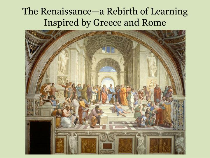 The Renaissance—a Rebirth of Learning Inspired by Greece and Rome