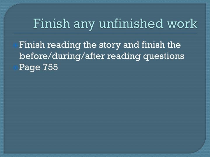 Finish any unfinished work