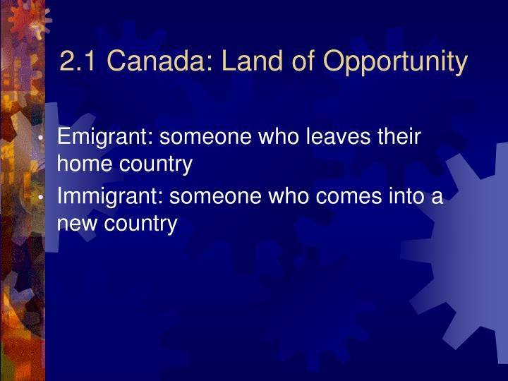 2.1 Canada: Land of Opportunity