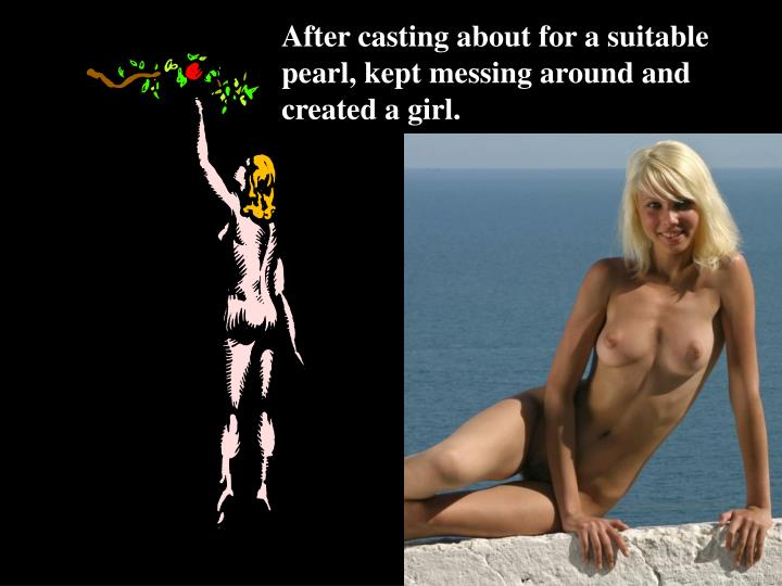 After casting about for a suitable pearl, kept messing around and created a girl.