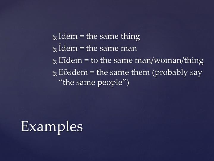 Idem = the same thing