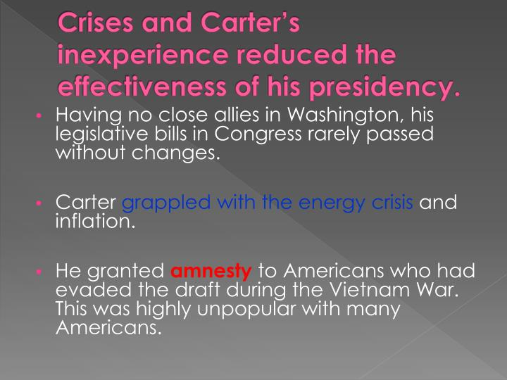 Crises and Carter's inexperience reduced the effectiveness of his presidency